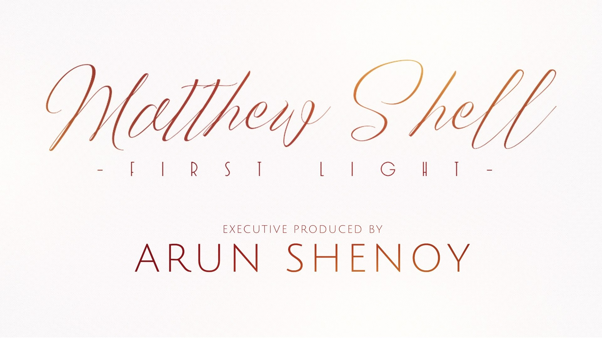 First Light Executive Produced Arun Shenoy