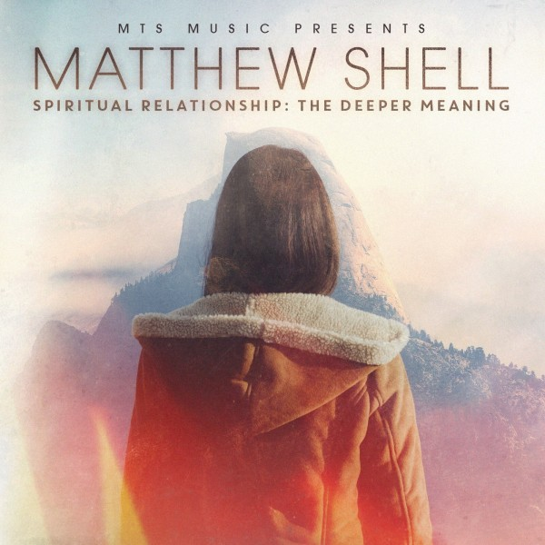 Matthew Shell - Spirital Relationship